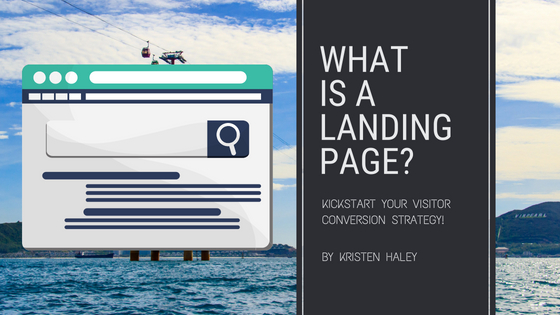 What is a Landing Page? Kickstart Your Visitor Conversion Strategy